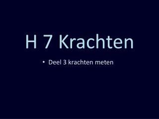 H 7 Krachten