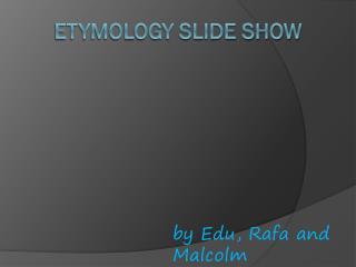 Etymology  slide show