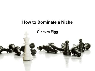 How to Dominate a Niche Ginevra Figg