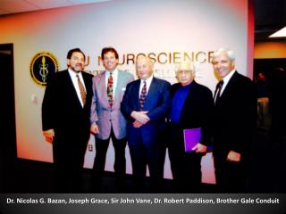 Dr. Nicolas G. Bazan, Joseph Grace, Sir John Vane, Dr.  Robert  Paddison , Brother Gale Conduit