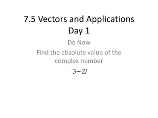 7.5 Vectors and Applications Day 1