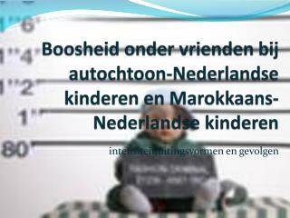 Boosheid onder vrienden bij  autochtoon-Nederlandse  kinderen en  Marokkaans-Nederlandse  kinderen