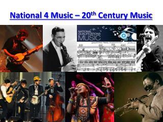 National 4 Music – 20 th  Century Music