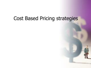 Cost Based Pricing strategies