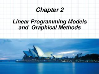 Linear Programming  Models and   Graphical  Methods