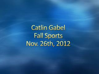 Catlin Gabel  Fall Sports  Nov. 26th, 2012