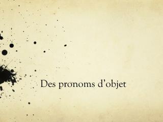 Des  pronoms d'objet