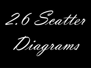 2.6 Scatter Diagrams