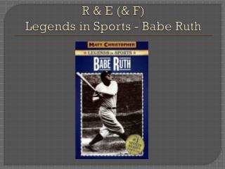 R & E (& F) Legends in Sports - Babe Ruth