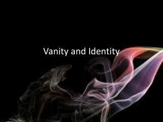 Vanity and Identity