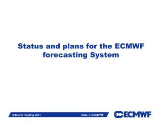 Status and plans for the ECMWF forecasting System