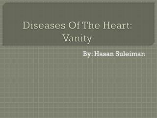 Diseases Of The Heart: Vanity