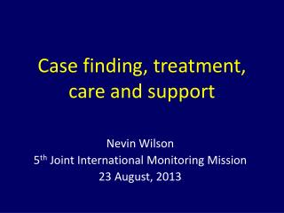 Case finding, treatment, care and support
