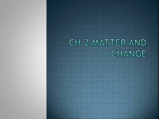 Ch 2 matter and Change