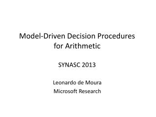 Model-Driven Decision Procedures for Arithmetic SYNASC 2013