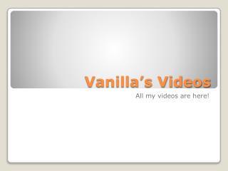 Vanilla's Videos