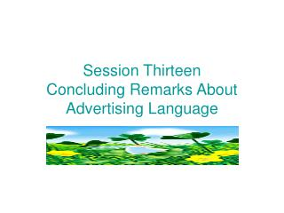 Session Thirteen Concluding Remarks About  Advertising Language