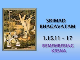 Srimad bhagavataM 1.15.11 – 17