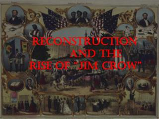 "RECONSTRUCTION                AND THE      RISE OF ""JIM  C ROW"""
