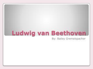 Ludwig van  B eethoven