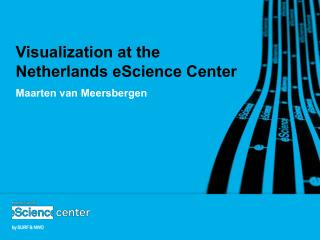 Visualization  at the  Netherlands eScience  Center