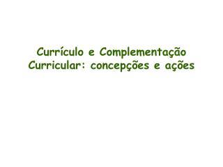 Curr culo e Complementa  o Curricular: concep  es e a  es