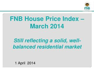FNB House Price Index – March 2014 Still reflecting a solid, well-balanced residential market