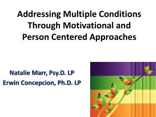 Addressing Multiple Conditions Through Motivational and Person Centered Approaches