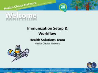 Immunization Setup & Workflow Health Solutions Team Health Choice Network