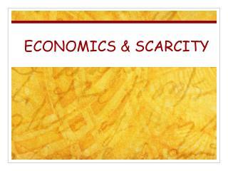 ECONOMICS & SCARCITY