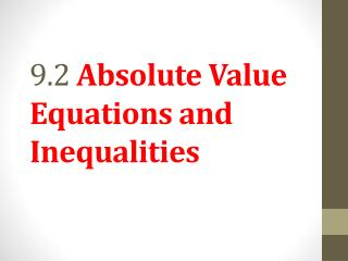 9.2  Absolute Value Equations and Inequalities