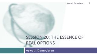 Session 20: The essence of real options