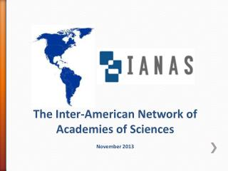 The  Inter-American Network of  Academies of  Sciences November 2013