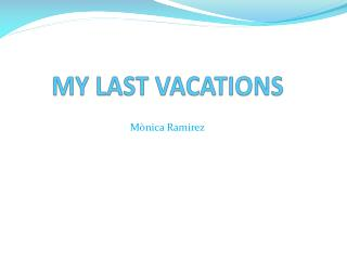 MY LAST VACATIONS
