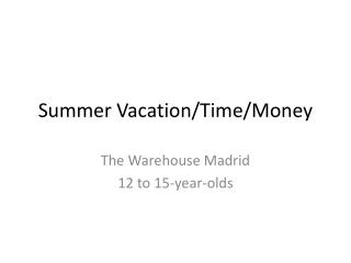 Summer Vacation / Time/Money