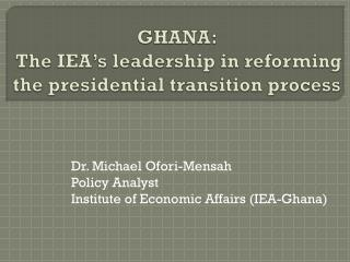 GHANA:  The IEA's leadership in reforming the presidential transition process