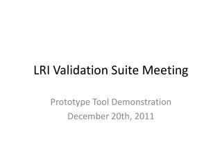 LRI Validation Suite Meeting