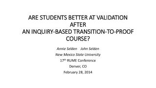 ARE  STUDENTS BETTER AT VALIDATION  AFTER  AN  INQUIRY-BASED TRANSITION-TO-PROOF  COURSE?