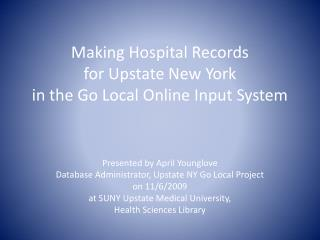 Making Hospital Records  for Upstate New York  in the Go Local Online Input System