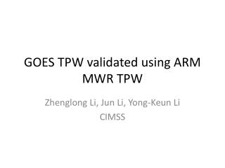 GOES TPW validated using ARM  MWR TPW