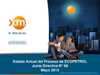 Estado Actual del Proceso de ECOPETROL Junta Directiva N° 98 Mayo 2013