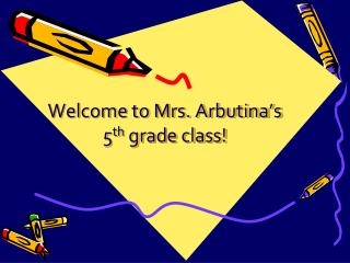 Welcome to  Mrs.  Arbutina's 5 th  grade class!