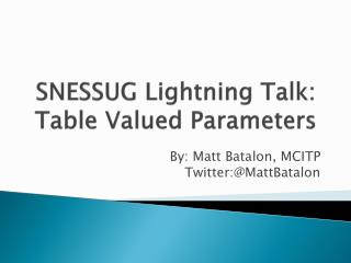 SNESSUG Lightning Talk: Table Valued Parameters