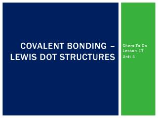 Covalent Bonding – Lewis Dot Structures