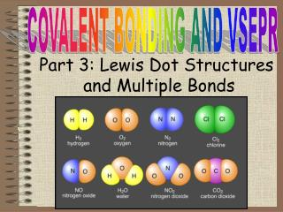 Part 3 : Lewis Dot Structures  and Multiple Bonds