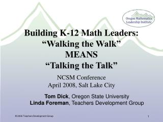 Building K-12 Math Leaders:  Walking the Walk   MEANS  Talking the Talk