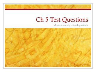 Ch 5  T est  Q uestions