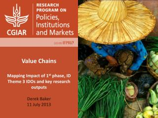 Value Chains  Mapping Impact of 1 st  phase, ID Theme 3 IDOs and key research outputs Derek Baker