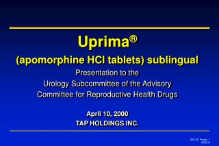 Uprima   apomorphine HCl tablets sublingual Presentation to the  Urology Subcommittee of the Advisory  Committee for Rep