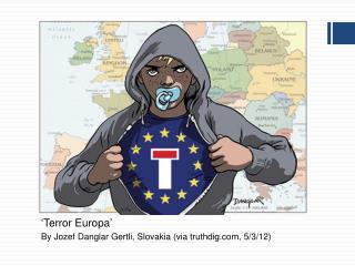 'Terror Europa' By  Jozef Danglar Gertli ,  Slovakia (via truthdig, 5/3/12)